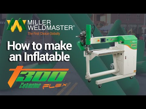 How to make an Inflatable Product - T300 Extreme I Miller Weldmaster