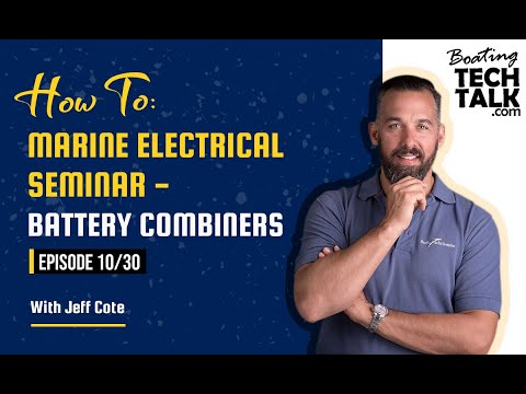 How To: Marine Electrical Seminar - Battery Combiners - Ep 10/30