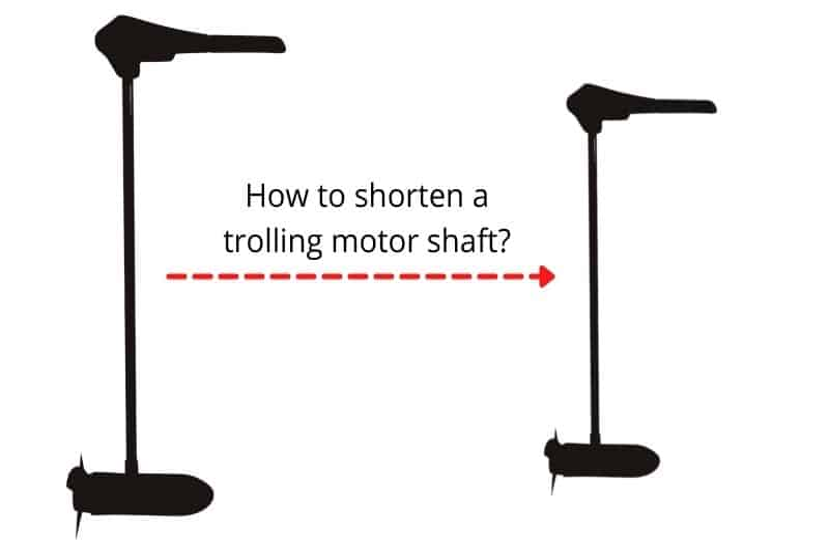 how to shorten a trolling motor shaft